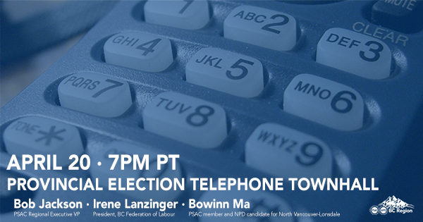 PSAC BC provincial election telephone town hall, April 20 7PM PT