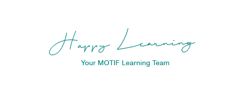 Signature image, saying Happy Learning 'Your MOTIF Learning Team