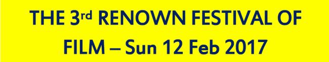 THE 3rd RENOWN FESTIVAL OF FILM – Sun 12 Feb 2017