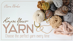 Know Your Yarn, Choose The Perfect Yarn Every Time - Clara Parkes