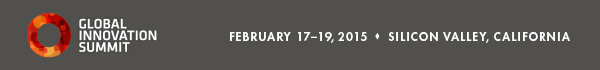 2015 Global Innovation Summit. February 17–19 • Silicon Valley, California