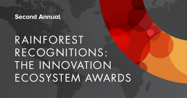 Second Annual Rainforest Recognitions: the Innovation Ecosystem Awards