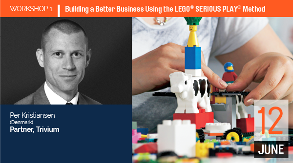 WORKSHOP 1 Building a Better Business Using the LEGO® SERIOUS PLAY® Method