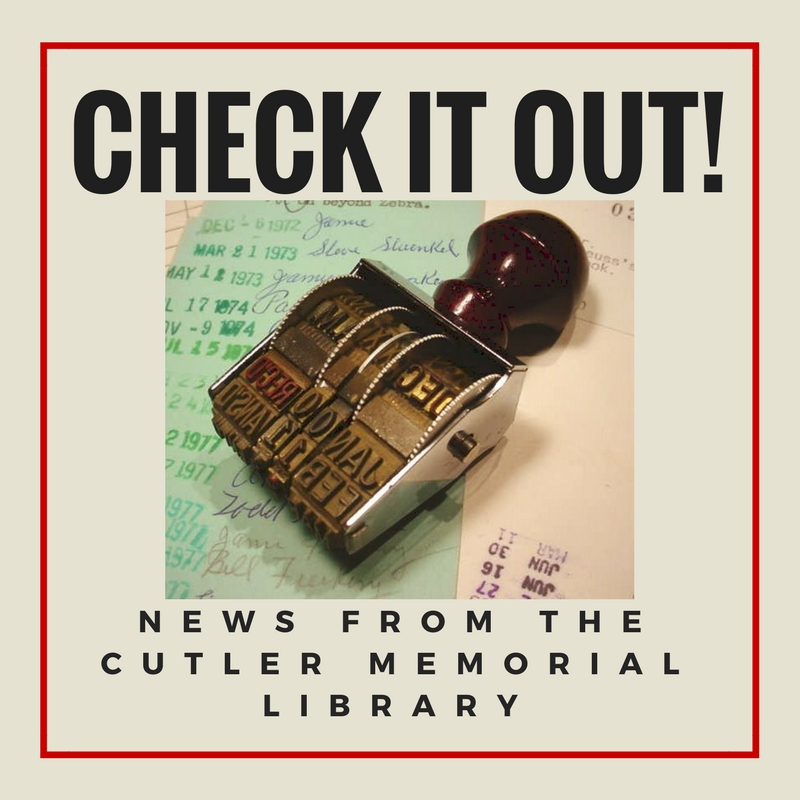 """Check it OUT!"" News from the Cutler Memorial Library"