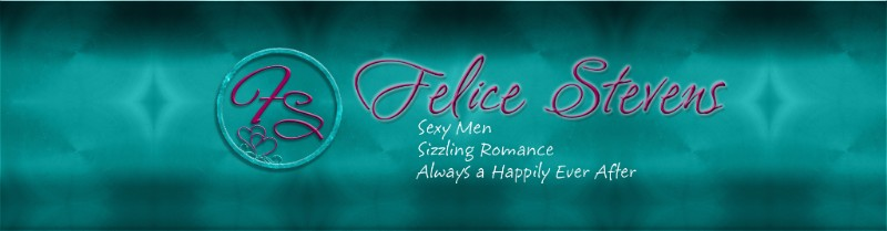 Felice Stevens Sexy Men, Sizzling Romance, Always a Happily Ever After