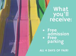 You'll receive free admission and free parking all 4 days of Fair!