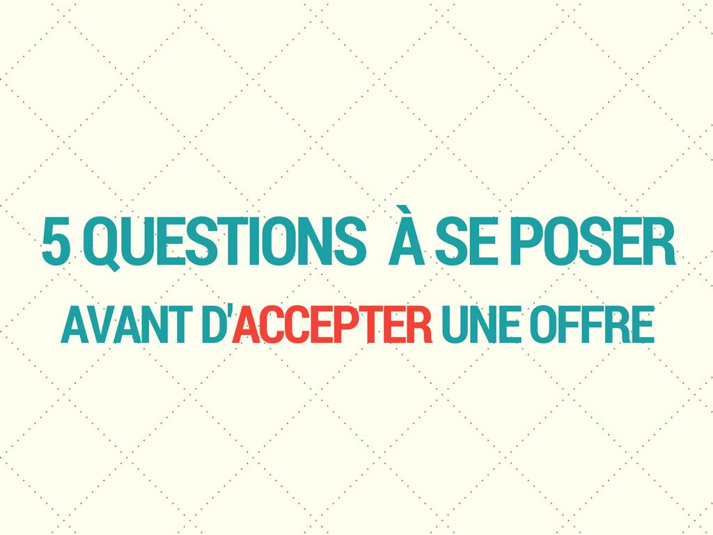 5 Questions à se poser avant d'accepter une offre
