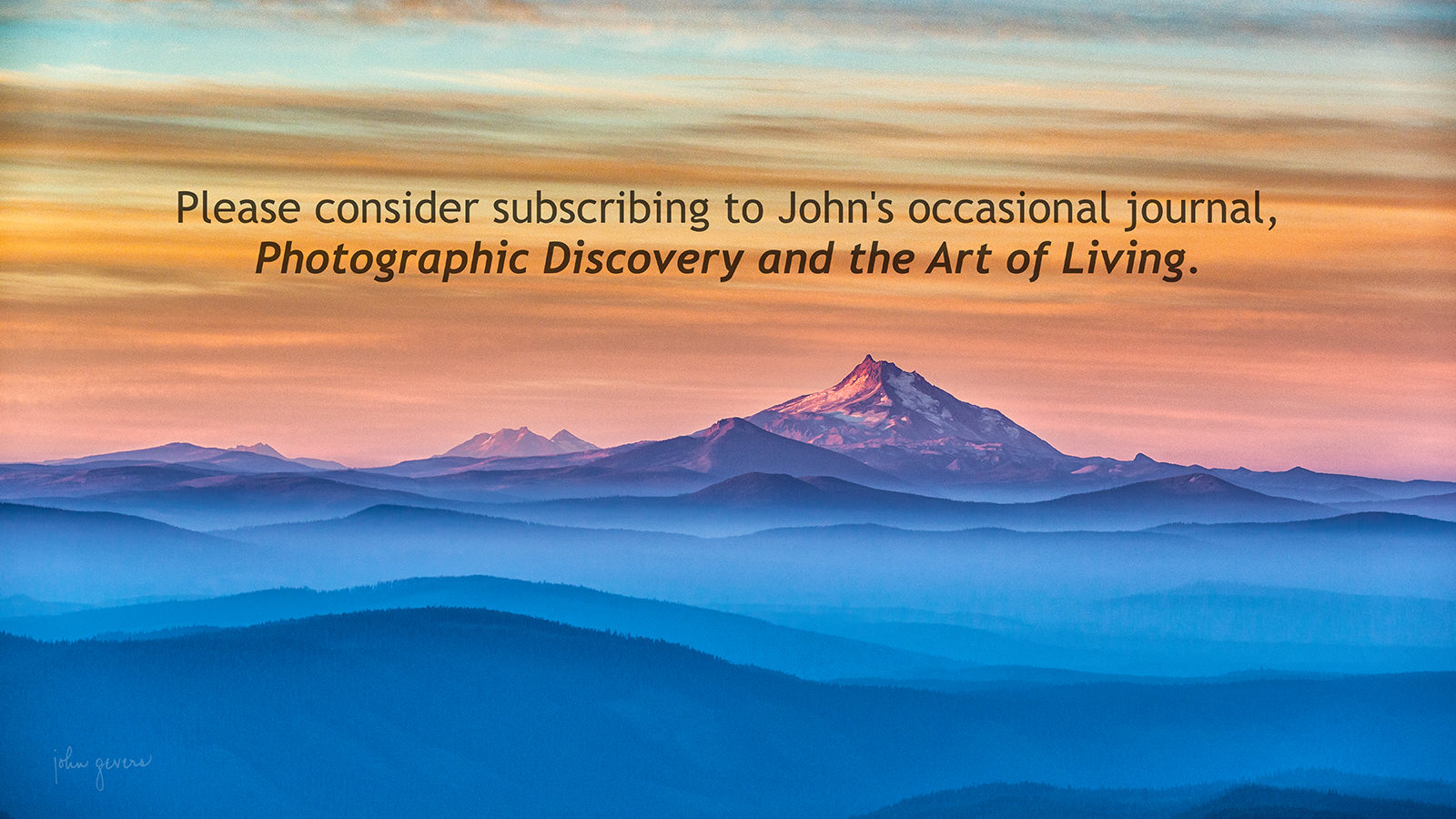 Please consider subscribing to John's occasional journal, Photographic Discovery and the Art of Living.
