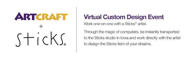 Sticks Virtual Custom Design Event