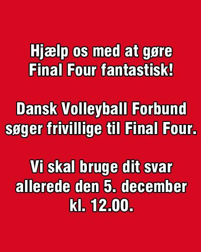 Dansk Volleyball Forbund søger frivillige, der vil være med til at gøre årets Final Four i pokalturneringen til en unik oplevelse. Vi skal bruge dit svar allerede den 5. december kl. 12.00.