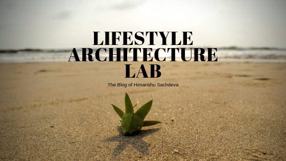 Lifestyle Architecture Lab [The Blog of Himanshu Sachdeva]