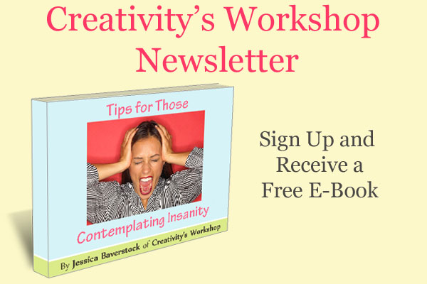 Creativity's Workshop Newsletter - Sign Up to Receive Tips for Those Contemplating Insanity E-book