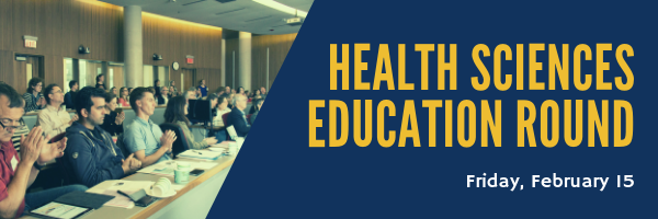 Health Sciences Education Round - Fri Feb 15