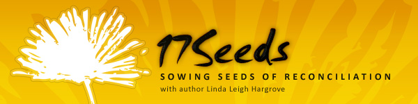 17Seeds: sowing seeds of reconciliation with author Linda Leigh Hargrove