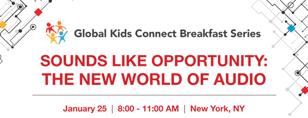 Global Kids Connect Breakfast Series 'Sounds Like Audio' January 25, 2018