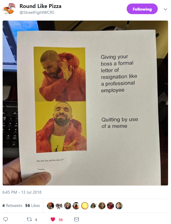 Drake nah: Giving your boss a formal letter of resignation like a professional employee. Drake Yasss: Quitting by use of a meme