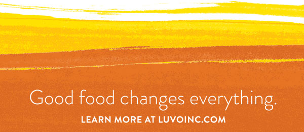 Good Food Changes Everything. Learn More at Luvoinc.com