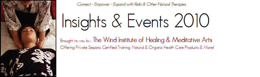 Insights & Events 2010 Brought to you by The Wind Institute of Healing & Meditative Arts