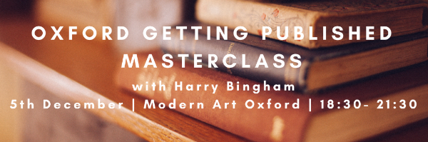Getting Published Masterclass: Oxford 5th December, 18.30 – 21.30 With Harry Bingham and Carrie Plitt