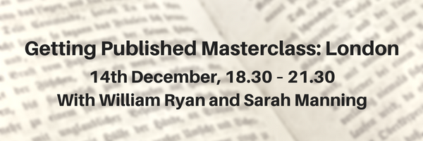 Getting Published Masterclass: London 14th December, 18.30 – 21.30 With William Ryan and Sarah Manning