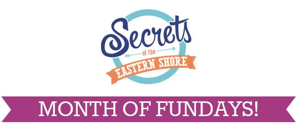 Secrets of the Eastern Shore presents a Month of Fun Days!