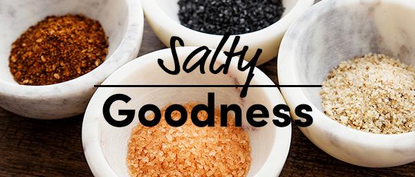 Salty Goodness