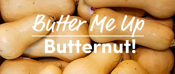 Butter Me Up Butternut