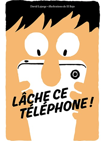 Couv_Lâche ce téléphone !