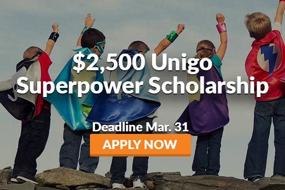 $2,500 Unigo Superpower Scholarship. Deadline: March 31.