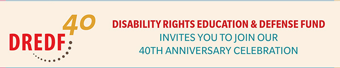 Disability Rights Education & Defense Fund Invites you to join our 40th anniversary celebration