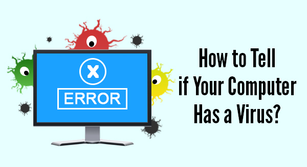 How To Tell if Your Computer Has A Virus