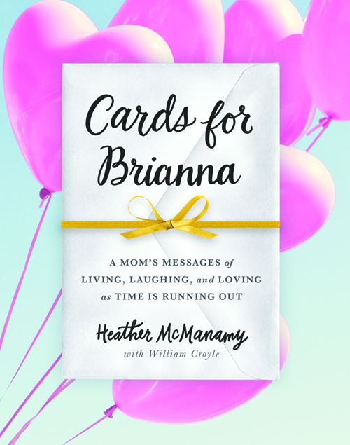 Cards For Brianna, A Mom's Messages of Living, Laughing and Loving as time is running out