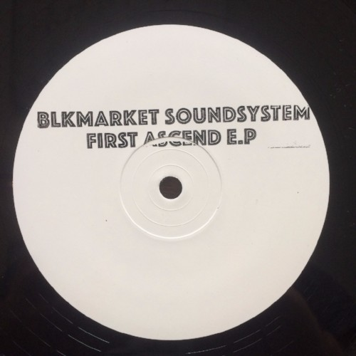 Blkmarket Soundsystem - First Ascend EP (Blkmarket)