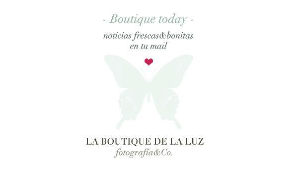 Boutique today - noticias frescas&bonitas en tu mail. La newsletter de La Boutique de la Luz, fotografía&Co.