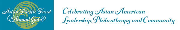 Asian Pacific Fund Annual Gala - Celebrating Asian Amerian Leadership, Philanthropy and Community