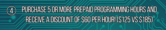 Purchase 5 or More PrePaid Programming Hours and Receive a Discount of $60 Per Hour!
