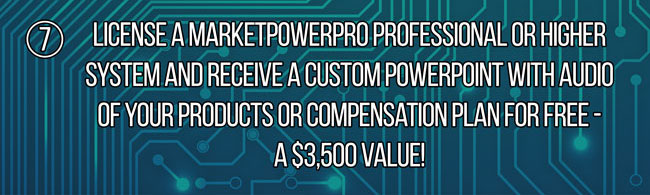License a MarketPowerPRO Professional System or Higher and Receive a Custom PowerPoint With Audio of Your Products or Compensation Plan For FREE! A $3,500 Value!