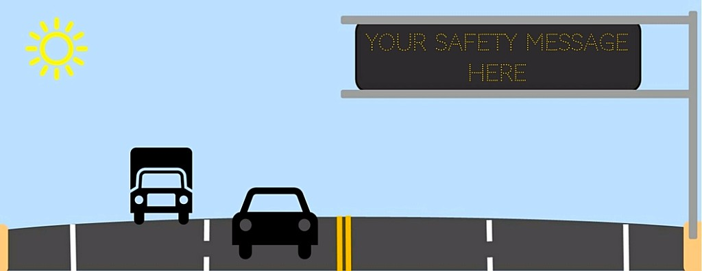 """Graphic of roadway with dynamic message sign that says """"your safety message here."""""""