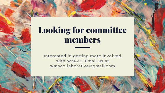 Looking for committee members! Interested in getting more involved with WMAC? Email us at wmacollaborative@gmail.com