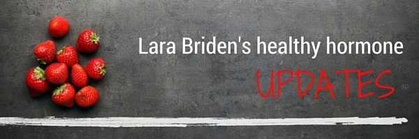 Lara Briden's healthy hormone updates