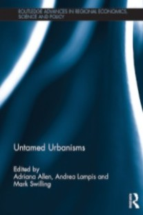 Untamed Urbanisms is an edited volume resulting from the ISSC World Social Science Fellows' seminar Sustainable Urbanisation I