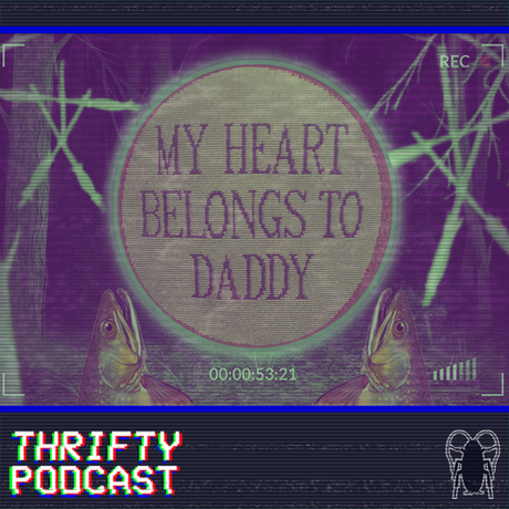 THRIFTY: MY HEART BELONGS TO DADDY