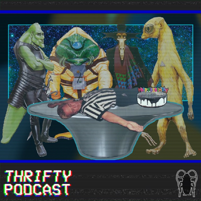 THRIFTY: HAPPY BIRTHDAY THRIFTY! (ALIENS EXIST)