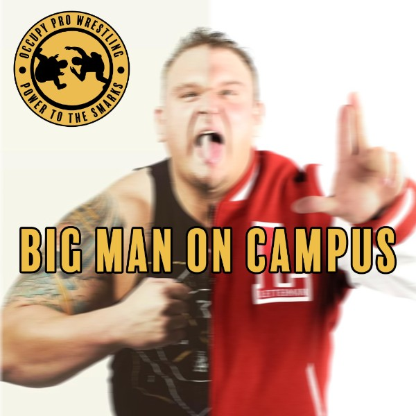 OPW PODCAST: BIG MAN ON CAMPUS