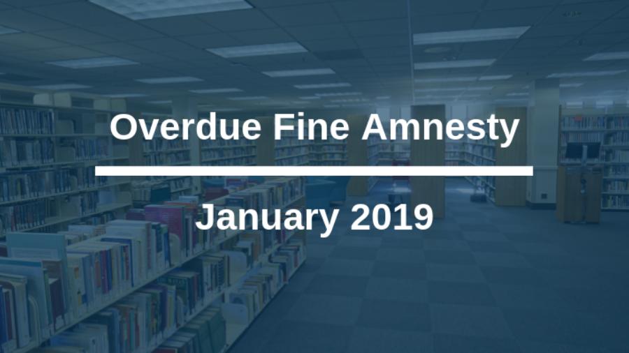 Overdue Fine Amnesty January 2019