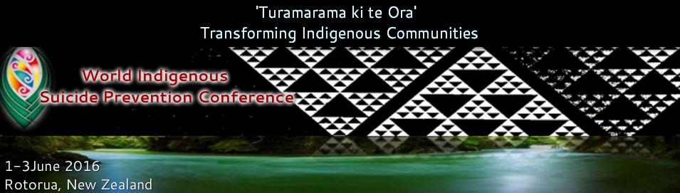 World Indigenous Suicide Prevention Conference - 1-3 June 2016, Rotorua New Zealand