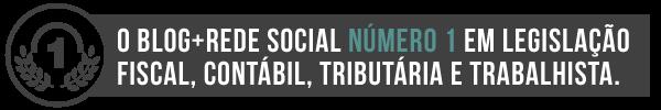 O Blog + Rede Social Número 1 em Legislação Fiscal, Contábil, Tributária e Trabalhista
