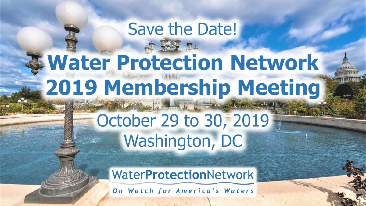 Save the Date! The Water Protection Network's 2019 Membership Meeting will be on October 29 to 30, 2019 in Washington, DC.