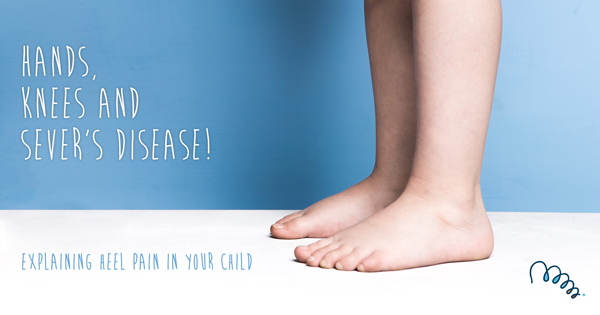Hands, Knees and Sever's disease: Explaining heel pain in your child