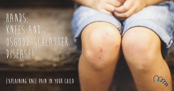 Hands, Knees and Osgood-Schlatter disease: Explaining knee pain in your child